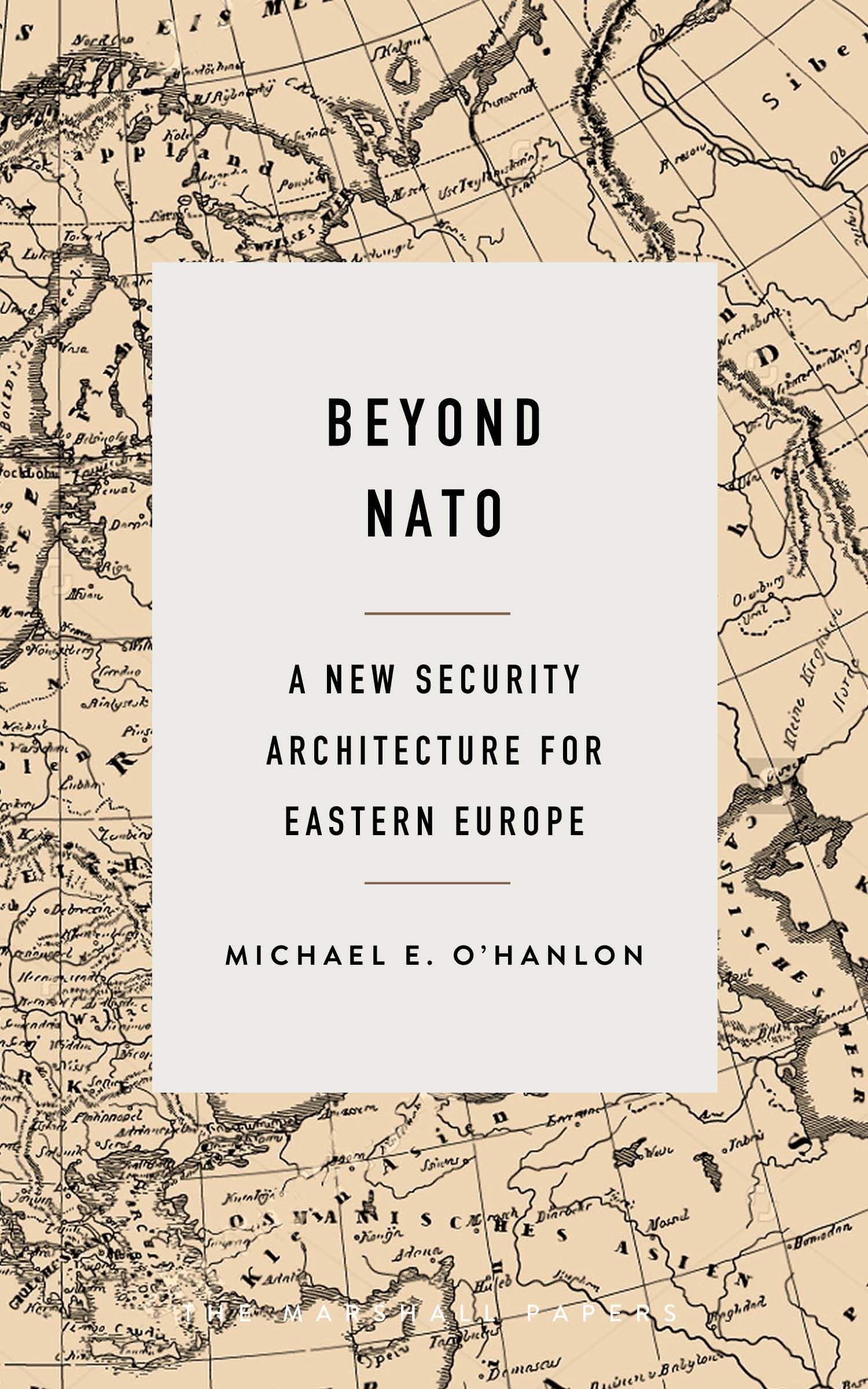 Обложка книги Майкла О'Хэнлона «За пределами НАТО. Новая архитектура безопасности для Восточной Европы»